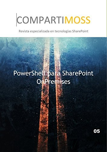 PowerShell para SharePoint OnPremises: Cómo administrar SharePoint con PowerShell  by  Gustavo Vélez