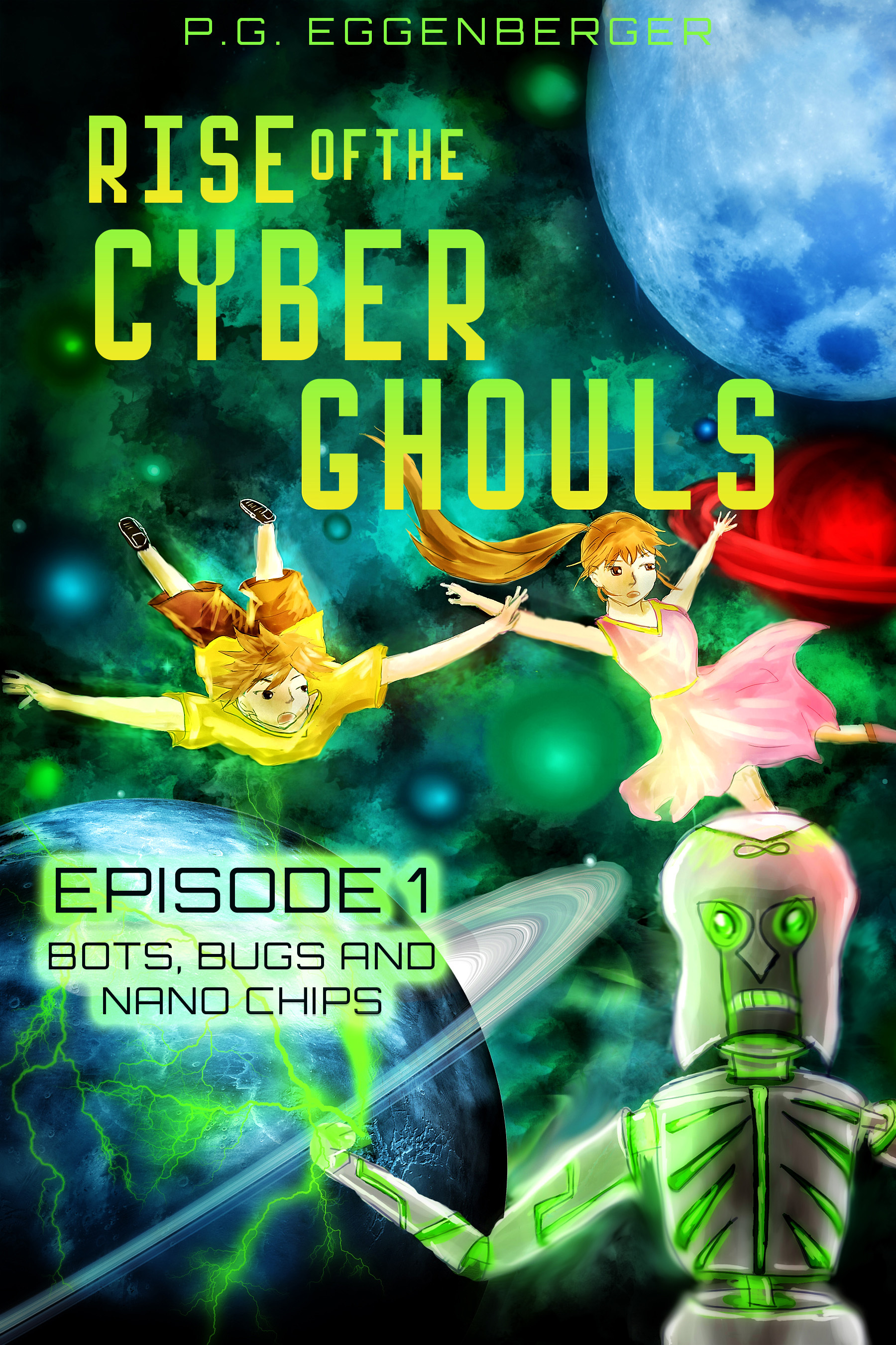 Rise of the Cyber Ghouls (Episode 1: Bots, Bugs and Nano Chips)  by  P.G. Eggenberger