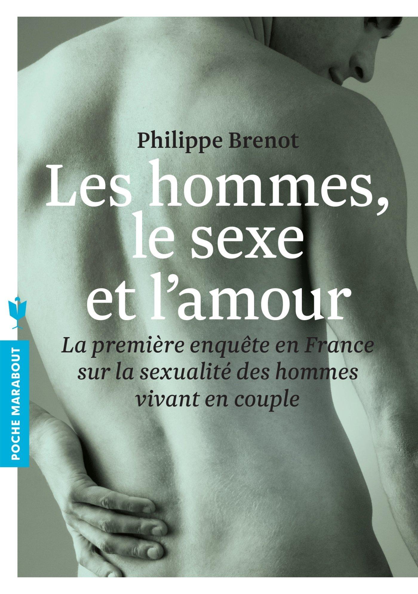 Les hommes, le sexe et lamour : La première enquête en France sur la sexualité des hommes vivant en couple Philippe Brenot