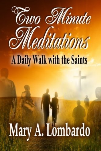 Two Minute Meditations: A Daily Walk with the Saints Mary A. Lombardo