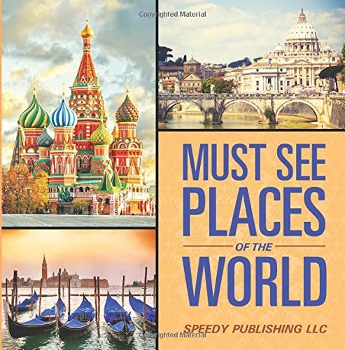 Must See Places Of The World Speedy Publishing LLC