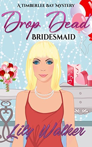 Drop Dead Bridesmaid (A Timberlee Bay Mystery Book 2) Lily Walker