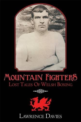 Mountain Fighters: Lost Tales of Welsh Boxing  by  Lawrence Davies
