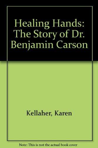 Healing Hands: The Story of Dr. Benjamin Carson Karen Kellaher