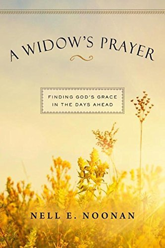 A Widows Prayer: Finding Gods Grace in the Days Ahead Nell E Noonan