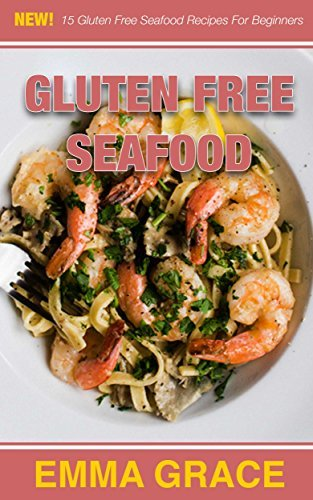 Gluten Free Seafood: 15 Gluten Free Seafood Recipes For Beginners Emma Grace
