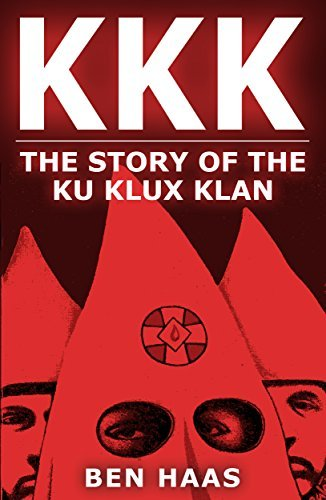 KKK: The Story of the Ku Klux Klan  by  Ben Haas
