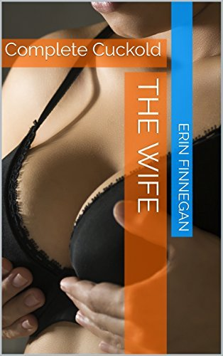 Complete Cuckold (The Wife #1-4)  by  Erin  Finnegan
