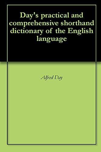 Days practical and comprehensive shorthand dictionary of the English language  by  Alfred Day