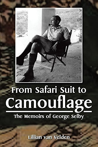 From Safari Suit to Camouflage: The Memoirs of George Selby Lillian Van Velden