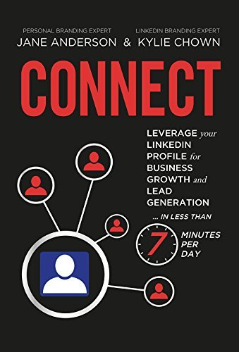 CONNECT: Leverage your LinkedIn Profile for Business Growth and Lead Generation in Less Than 7 Minutes per Day  by  Jane E Anderson