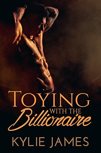 Toying with the Billionaire  by  Kylie James