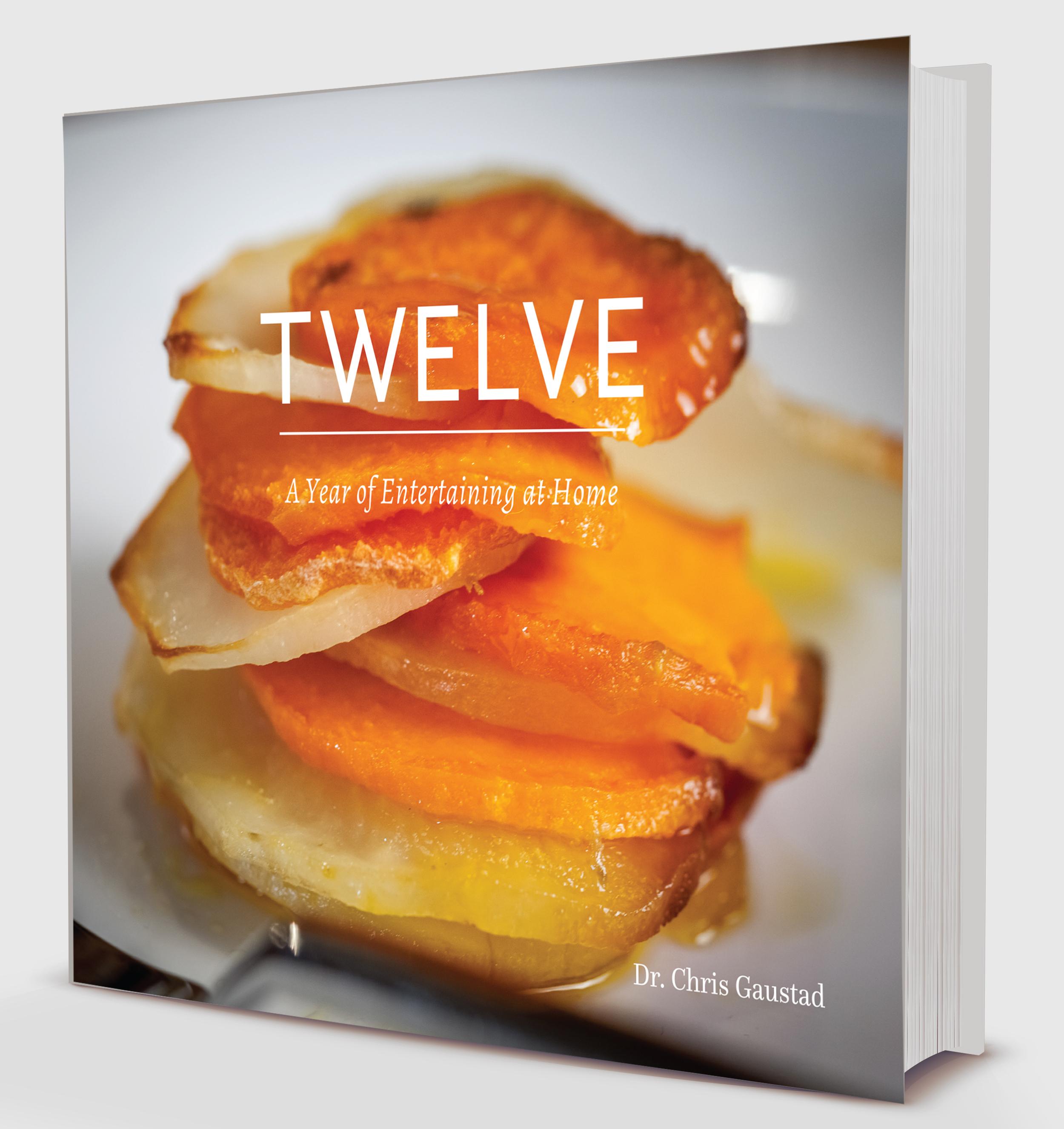 TWELVE: A Year of Entertaining at Home  by  Dr. Chris Gaustad