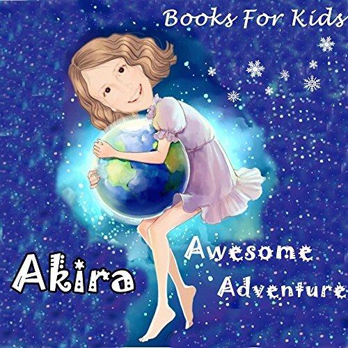 Books for Kids: Akira Awesome Adventure: Illustration Book (kids books Ages 3-8): Bedtime Stories For Kids, Childrens Books, beginner reader books Jeffy Jone