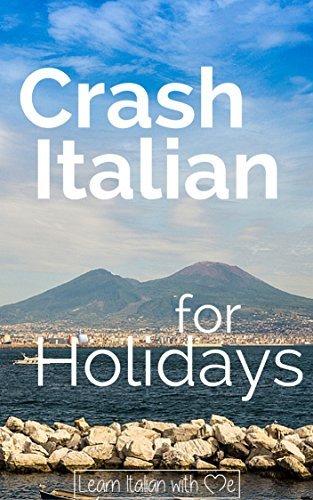 Crash Italian for Holidays: A crash course to boost your Italian learning for your holidays in Italy  by  Luana Lerro