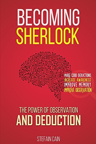 Becoming Sherlock: The Power of Observation and Deduction Stefan Cain