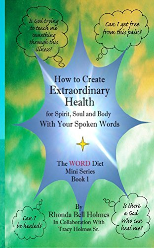 How to Create Extraordinary Health for Spirit, Soul and Body ~ With Your Spoken Words: The WORD Diet Mini Series Book 1  by  Rhonda Holmes