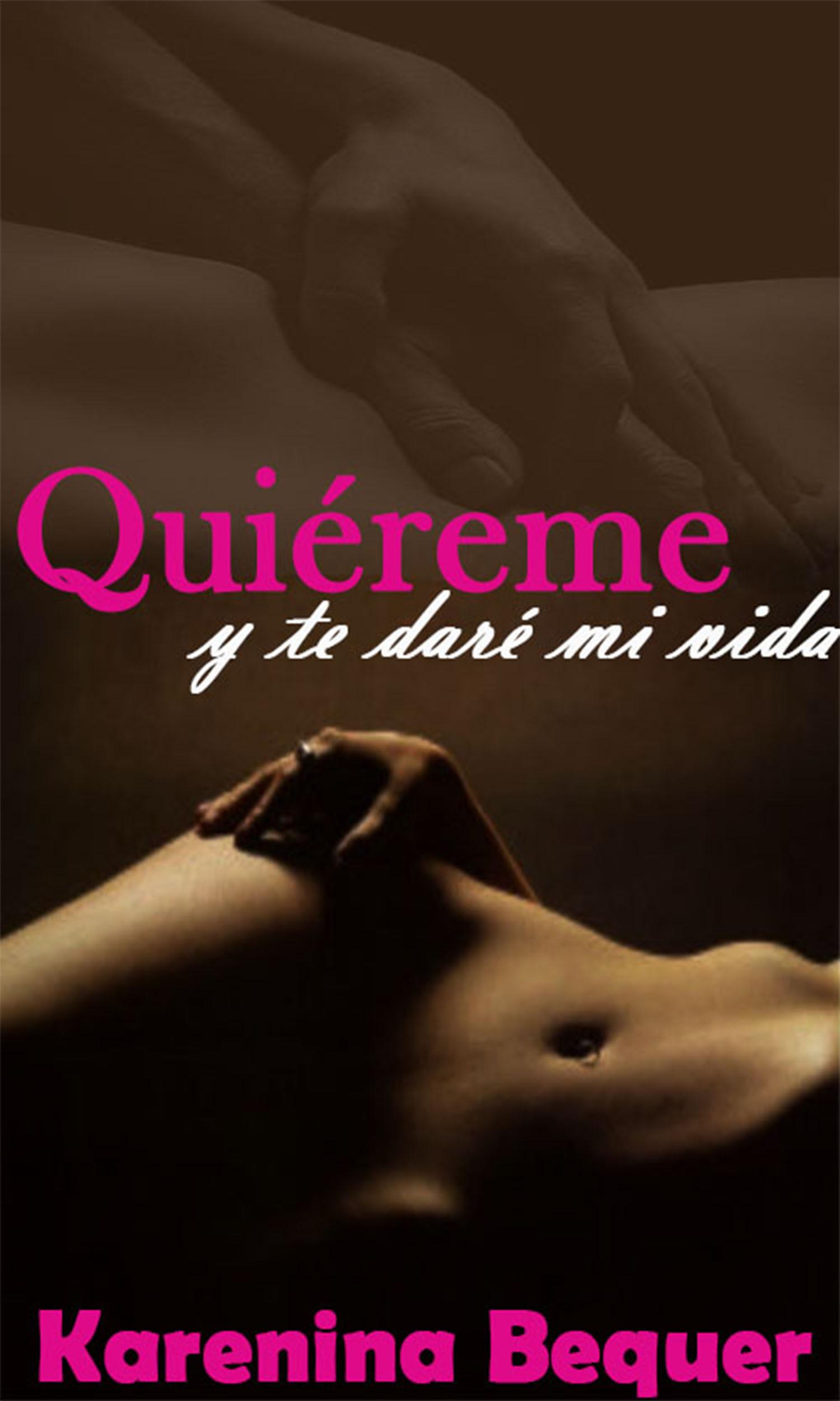 Quiéreme... y te daré mi vida  by  Karenina Becquer