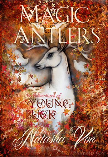 Magic Antlers: The adventures of Young Buck, or How Reindeer learned to Fly (Spirit Animals Book 1)  by  Natasha Von Rosenschilde