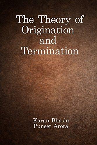 The theory of Origination and Termination  by  Karan Bhasin Puneet Arora