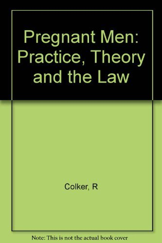 Pregnant Men: Practice, Theory, and the Law Ruth Colker