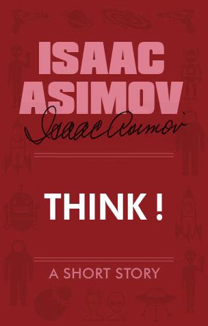 Think! Isaac Asimov