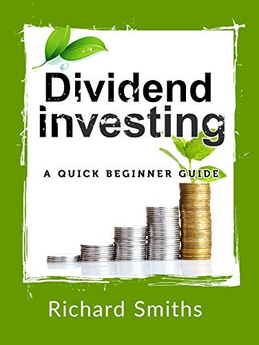 Dividend investing : a quick beginner guide:  by  Richard Smiths