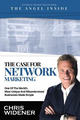 The Case for Network Marketing: One of the Worlds Most Misunderstood Businesses Made Simple  by  Chris Widener