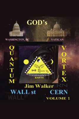 Gods Quantum Vortex: The Secret World of Esoteric Sciences  by  Jim P. Walker