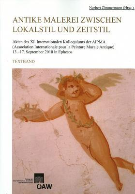Antike Malerei Zwischen Lokalstil Und Zeitstil: Akten Des XI. Internationalen Kolloquiums Der Aipma, 13.-17. September 2010 Norbert Zimmermann