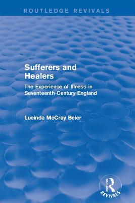 Sufferers and Healers: The Experience of Illness in Seventeenth-Century England  by  Lucinda McCray Beier