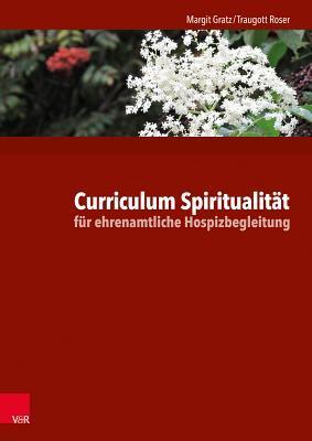 Curriculum Spiritualitat Fur Ehrenamtliche Hospizbegleitung  by  Margit Gratz