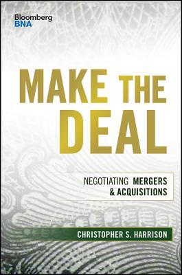 Make the Deal: Negotiating Mergers and Acquisitions Christopher S Harrison