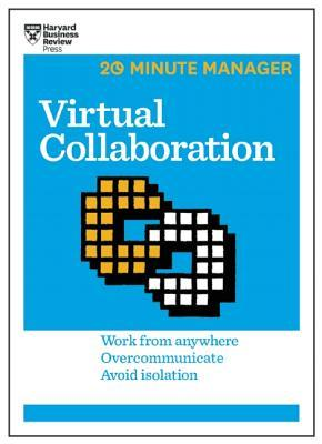 Virtual Collaboration (HBR 20-Minute Manager Series)  by  Harvard Business Review