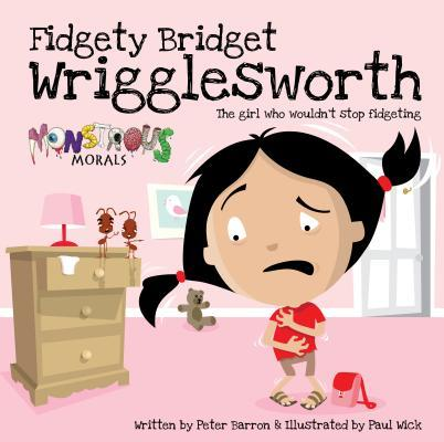 Fidgety Bridget Wrigglesworth: The Girl Who Wouldnt Stop Fidgeting  by  Peter Barron