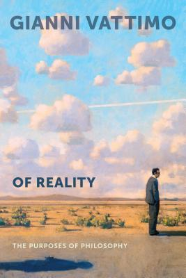 Of Reality: The Purposes of Philosophy Gianni Vattimo