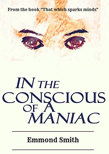 In The Conscious Of A Maniac  by  Emmond Smith