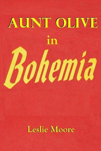 AUNT OLIVE IN BOHEMIA  by  Leslie Moore