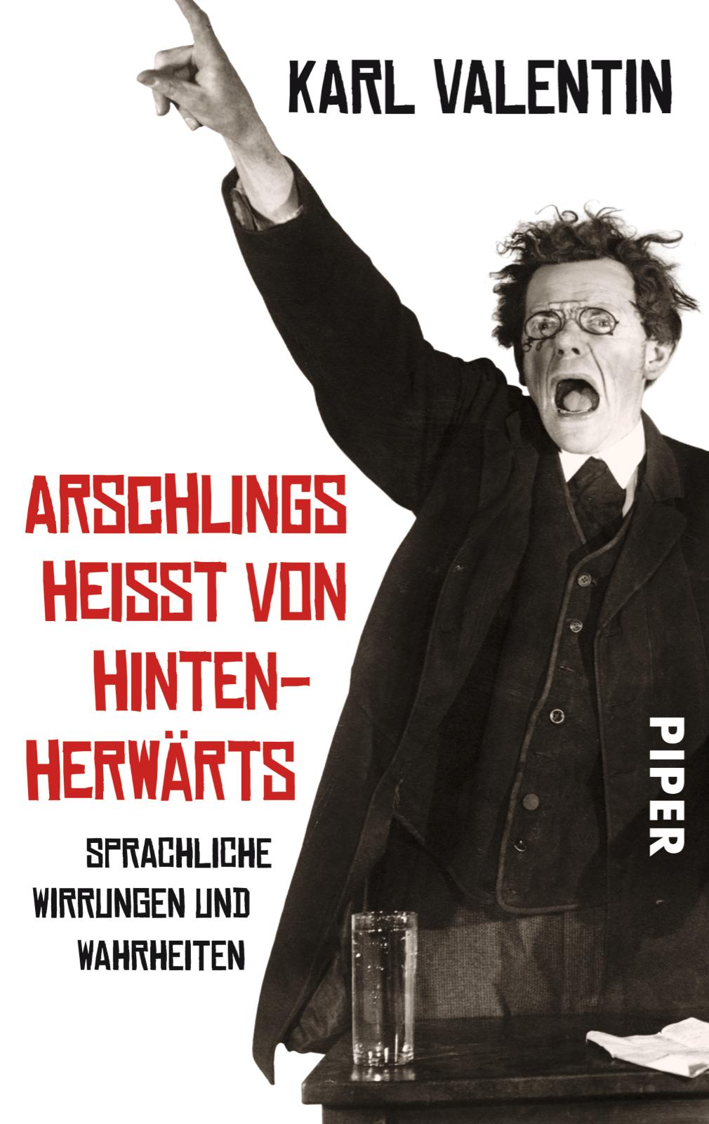 Arschlings heisst von Hintenherwärts Karl Valentin