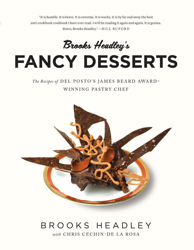 Brooks Headleys Fancy Desserts: The Recipes of Del Postos James Beard Award-Winning Pastry Chef Brooks Headley
