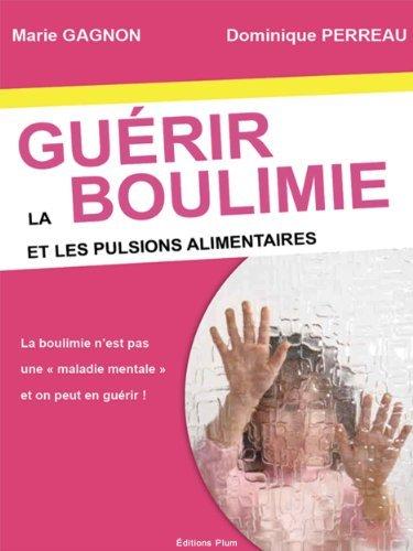 Guérir la boulimie et les pulsions alimentaires Marie Gagnon