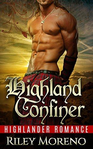 ROMANCE: Highland Confiner (highlander romance highland scottish druid celtic bride stories medieval) Riley Moreno