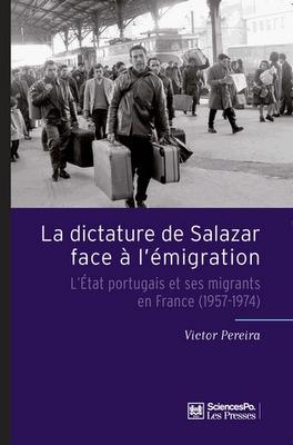 La dictature de Salazar face à l'émigration : l'Etat portugais et ses migrants en France (1957-1974)  by  Victor Pereira
