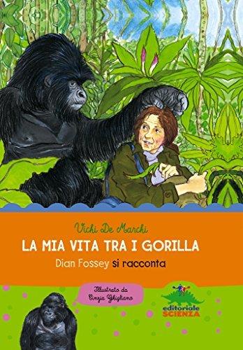 La mia vita tra i gorilla: Dian Fossey si racconta Vichi De Marchi