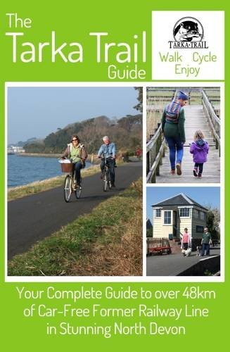 The Tarka Trail Guide: Your Complete Guide to Over 48km of Car-Free Former Railway Line Carl Klinkenborg
