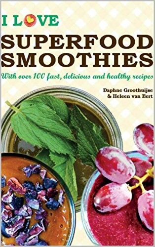 I Love Superfood Smoothies: With over 100 fast, delicious and healthy recipes Daphne Groothuijse