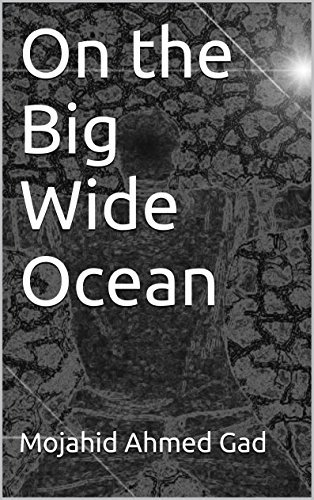 On the Big Wide Ocean  by  Mojahid Ahmed Gad