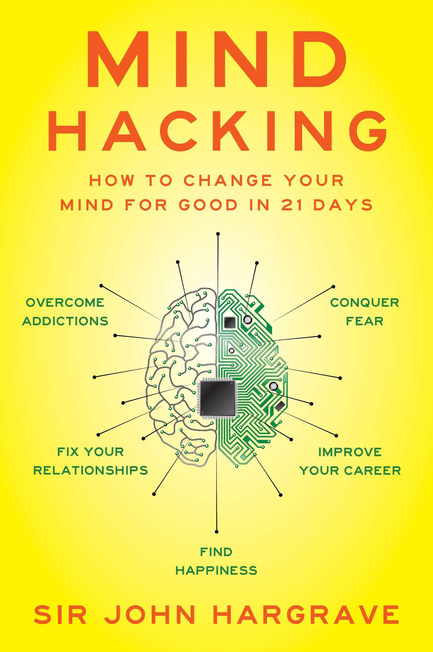 Mind Hacking: How to Change Your Mind for Good in 21 Days John Hargrave
