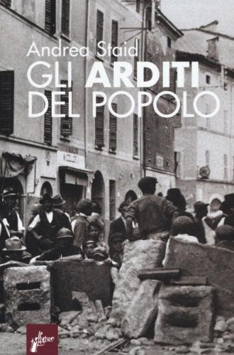 Gli arditi del popolo. La prima lotta armata contro il fascismo: 1921-1922 Andrea Staid