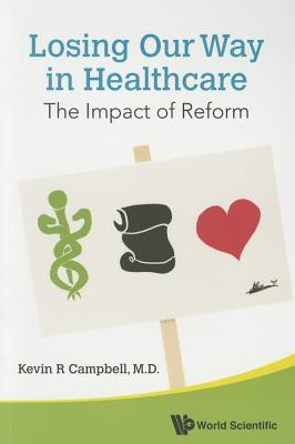 Losing Our Way in Healthcare: The Impact of Reform Kevin R. Campbell